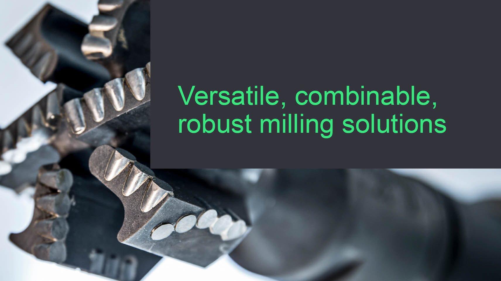 Hero Versatile, Combinable, Robust Milling Solutions